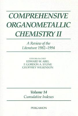 Comprehensive Organometallic Chemistry II: A Review of the Literature 1982-1994: Cumulative Indexes - Abel, Edward W (Editor)