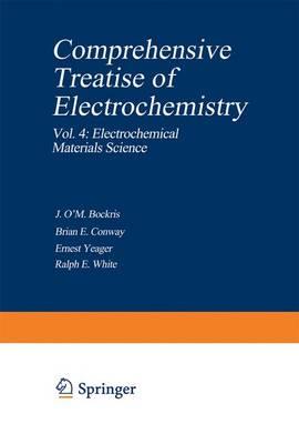 Comprehensive Treatise of Electrochemistry: Vol. 4: Electrochemical Materials Science - Bockris, John (Editor), and Bockris, J O'M