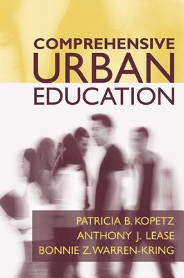 Comprehensive Urban Education - Kopetz, Patricia B, and Lease, Anthony, and Warren-Kring, Margaret