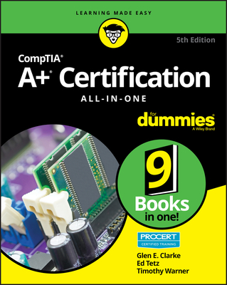 Comptia A+ Certification All-In-One for Dummies - Clarke, Glen E, and Tetz, Edward, and Warner, Timothy L