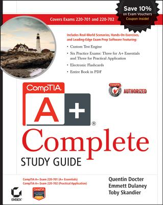 CompTIA A+ Complete: Exams 220-701 (Essentials) and 220-702 (Practical Application) - Docter, Quentin, and Dulaney, Emmett, and Skandier, Toby