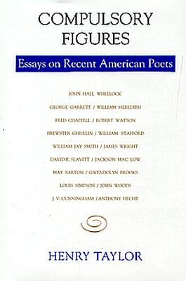 Compulsory Figures: Essays on Recent American Poets - Taylor, Henry