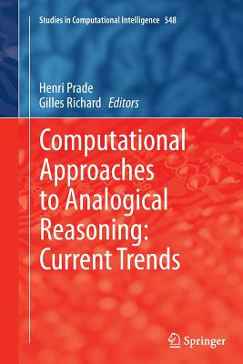 Computational Approaches to Analogical Reasoning: Current Trends - Prade, Henri (Editor)