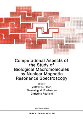 Computational Aspects of the Study of Biological Macromolecules by Nuclear Magnetic Resonance Spectroscopy - Hoch, Jeffrey C. (Editor)