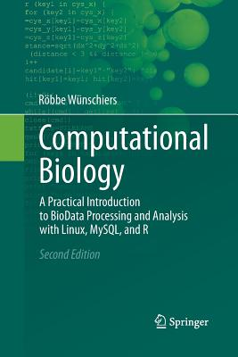 Computational Biology: A Practical Introduction to Biodata Processing and Analysis with Linux, MySQL, and R - Wunschiers, Robbe