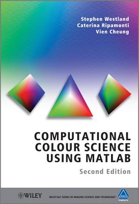Computational Colour Science Using MATLAB - Westland, Stephen, and Ripamonti, Caterina, and Cheung, Vien
