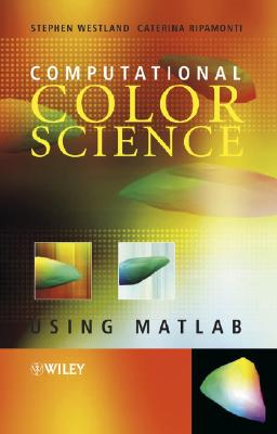 Computational Colour Science Using MATLAB - Westland, Stephen, Professor, and Ripamonti, Caterina
