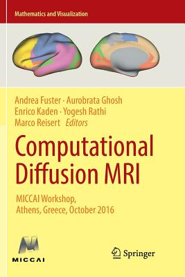 Computational Diffusion MRI: Miccai Workshop, Athens, Greece, October 2016 - Fuster, Andrea (Editor), and Ghosh, Aurobrata (Editor), and Kaden, Enrico (Editor)