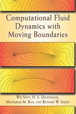 Computational Fluid Dynamics with Moving Boundaries - Shyy, Wei, and Udaykumar, H S, and Rao, Madhukar M