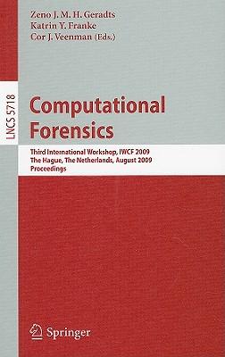 Computational Forensics: Third International Workshop, Iwcf 2009, the Hague, the Netherlands, August 13-14, 2009, Proceedings - Geradts, Zeno J M H (Editor), and Franke, Katrin (Editor), and Veenman, Cor J (Editor)