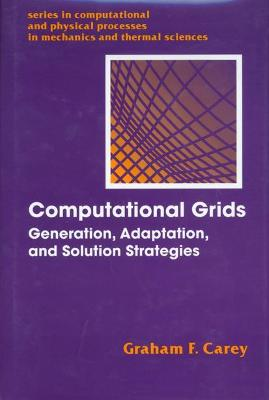 Computational Grids: Generations, Adaptation & Solution Strategies - Carey, Graham F