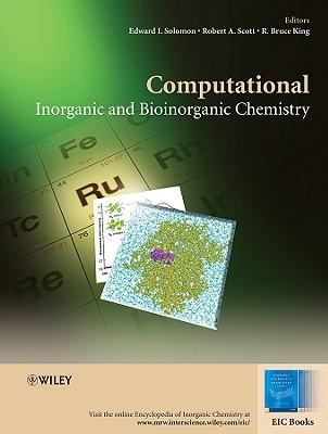 Computational Inorganic and Bioinorganic Chemistry - Solomon, Edward I (Editor), and Scott, Robert A (Editor), and King, R Bruce (Editor)