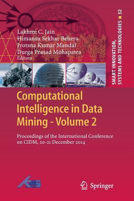 Computational Intelligence in Data Mining - Volume 2: Proceedings of the International Conference on CIDM, 20-21 December 2014 - Jain, Lakhmi C (Editor), and Behera, Himansu Sekhar (Editor), and Mandal, Jyotsna Kumar (Editor)