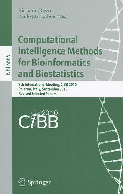 Computational Intelligence Methods for Bioinformatics and Biostatistics: 7th International Meeting, CIBB 2010, Palermo, Italy, September 16-18, 2010, Revised Selected Papers - Rizzo, Riccardo (Editor), and Lisboa, Paulo J G (Editor)