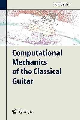 Computational Mechanics of the Classical Guitar - Bader, Rolf