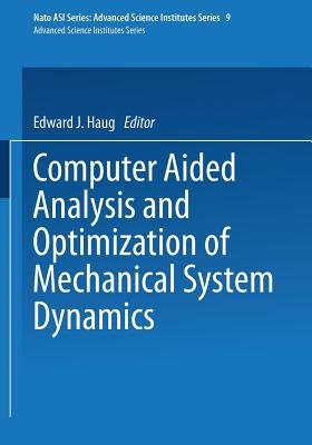 Computer Aided Analysis and Optimization of Mechanical System Dynamics - Haug, E J (Editor)
