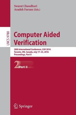 Computer Aided Verification: 28th International Conference, Cav 2016, Toronto, On, Canada, July 17-23, 2016, Proceedings, Part II - Chaudhuri, Swarat (Editor)