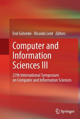 Computer and Information Sciences III: 27th International Symposium on Computer and Information Sciences - Gelenbe, Erol (Editor)