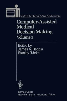 Computer-Assisted Medical Decision Making - Reggia, J a (Editor)