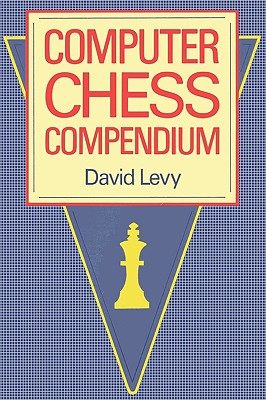 Computer Chess Compendium - Levy, David N L (Editor), and Shannon, Claude E (Contributions by), and Turing, Alan M (Contributions by)