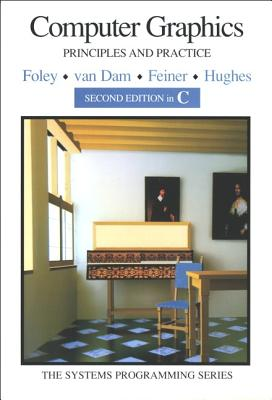 Computer Graphics: Principles and Practice in C - Foley, James D, and Hughes, John, and Van Dam, Andries