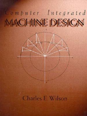 Computer Integrated Machine Design - Wilson, Charles