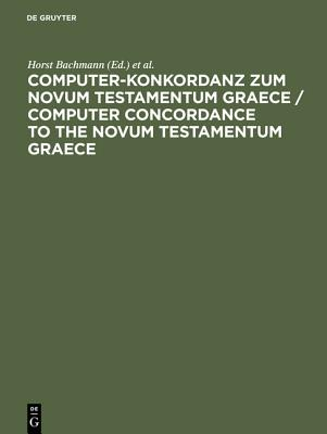 Computer-Konkordanz Zum Novum Testamentum Graece / Computer Concordance to the Novum Testamentum Graece of Nestle-Aland, 26th Edition, and to the Greek New Testament, 3rd Edition: Von Nestle-Aland, 26. Auflage, Und Zum Greek New Testament, 3rd Edition - Bachmann, Horst (Editor), and Slaby, W A