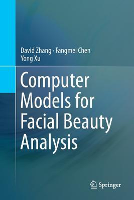Computer Models for Facial Beauty Analysis - Zhang, David, and Chen, Fangmei, and Xu, Yong