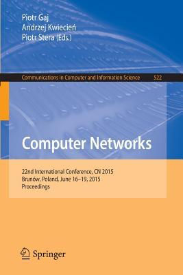 Computer Networks: 22nd International Conference, Cn 2015, Brunów, Poland, June 16-19, 2015. Proceedings - Gaj, Piotr (Editor), and KwiecieD, Andrzej (Editor), and Stera, Piotr (Editor)