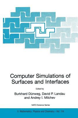 Computer Simulations of Surfaces and Interfaces - Dunweg, Burkhard (Editor), and Landau, David P (Editor), and Milchev, Andrey I (Editor)