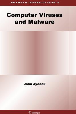 Computer Viruses and Malware - Aycock, John
