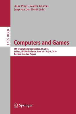 Computers and Games: 9th International Conference, CG 2016, Leiden, the Netherlands, June 29 - July 1, 2016, Revised Selected Papers - Plaat, Aske (Editor)