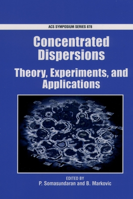 Concentrated Dispersions: Theory, Experiments, and Applications - Somasundaran, P (Editor)