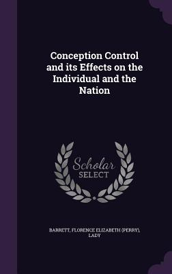 Conception Control and Its Effects on the Individual and the Nation - Barrett, Florence Elizabeth Lady