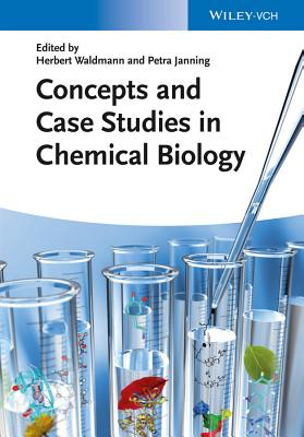 Concepts and Case Studies in Chemical Biology - Waldmann, Herbert, and Janning, Petra