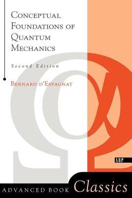 Conceptual Foundations of Quantum Mechanics: Second Edition - D'Espagnat, Bernard