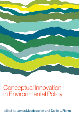 Conceptual Innovation in Environmental Policy - Meadowcroft, James (Contributions by), and Fiorino, Daniel J (Contributions by), and Andrews, Richard N L (Contributions by)