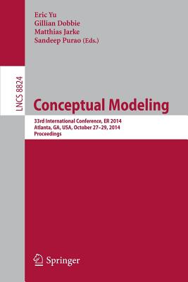Conceptual Modeling: 33rd International Conference, Er 2014, Atlanta, Ga, Usa, October 27-29,2014. Proceedings - Yu, Eric (Editor), and Dobbie, Gillian (Editor), and Jarke, Matthias (Editor)
