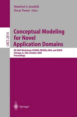 Conceptual Modeling for Novel Application Domains: Er 2003 Workshops Ecomo, Iwcmq, Aois, and Xsdm, Chicago, Il, Usa, October 13, 2003, Proceedings - Jeusfeld, Manfred A (Editor), and Pastor, Oscar (Editor)