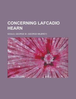 Concerning Lafcadio Hearn - Gould, George Milbry