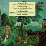 Concertos For Corno Da Caccia And Strings