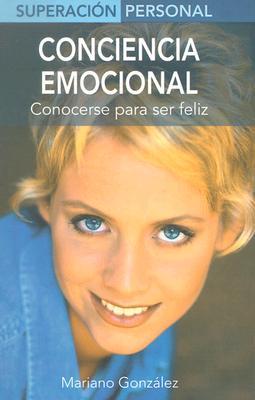 Conciencia Emocional: Conocerse Para Ser Feliz - Gonzalez, Mariano