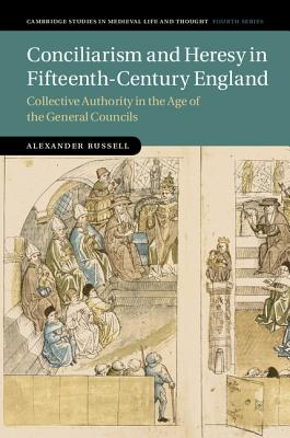 Conciliarism and Heresy in Fifteenth-Century England: Collective Authority in the Age of the General Councils - Russell, Alexander