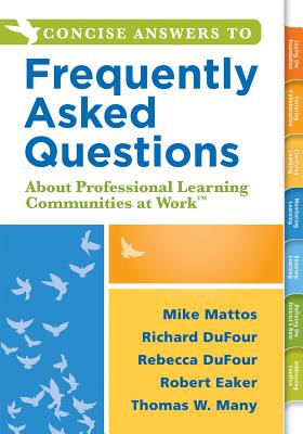 Concise Answers to Frequently Asked Questions about Professional Learning Communities at Work TM: (strategies for Building a Positive Learning Environment: Stronger Relationships for Better Leadership) - Mattos, Mike, and Dufour, Richard