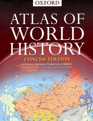 Concise Atlas of World History - Oxford University Press, and O'Brien, Patrick K (Editor)