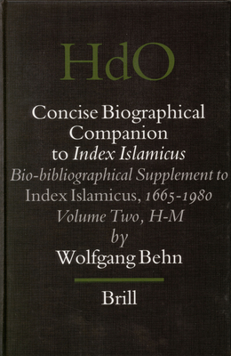 Concise Biographical Companion to Index Islamicus: Bio-Bibliographical Supplement to Index Islamicus, 1665-1980, Volume Two (H-M) - Behn, Wolfgang