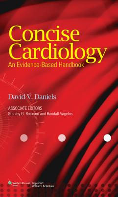 Concise Cardiology: An Evidence-Based Handbook - Daniels, David V (Editor), and Rockson, Stanley G, MD, and Vagelos, Randall, MD
