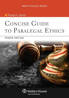 Concise Guide to Paralegal Ethics, Fourth Edition - Cannon, Therese A