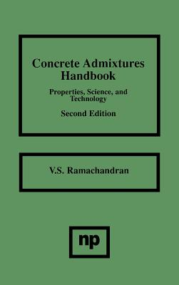 Concrete Admixtures Handbook, 2nd Ed.: Properties, Science and Technology - Ramachandran, V S, M.D., Ph.D.