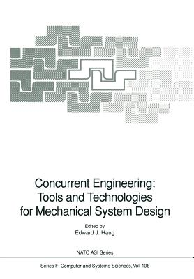 Concurrent Engineering: Tools and Technologies for Mechanical System Design - Haug, Edward J (Editor)